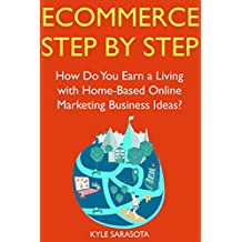 Ecommerce Step by Step (Guide Book): How Do You Earn a Living with Home-Based Online Marketing Business Ideas?