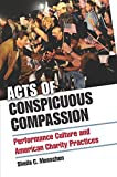 Acts of Conspicuous Compassion: Performance Culture and American Charity Practices