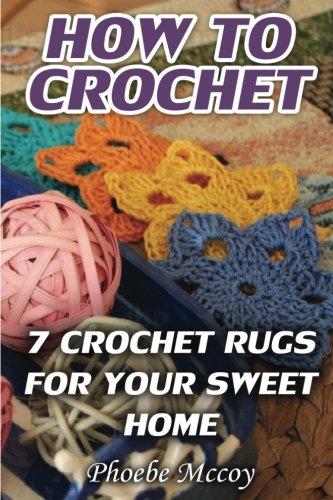 How To Crochet: 7 Crochet Rugs For Your Sweet Home [Mccoy, Phoebe] (Tapa Blanda)