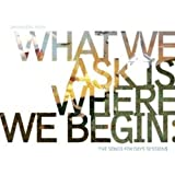 What We Ask Is Where We Begin: The Songs For Days Sessions