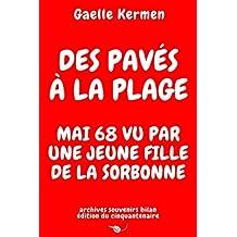 Des pavés à la plage Mai 68 vu par une jeune fille de la Sorbonne: archives souvenirs bilan édition du cinquantenaire (French Edition)