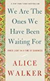 """A New York Times bestseller in hardcover, Pulitzer Prize winner Alice Walker's We Are the Ones We Have Been Waiting For was called """"stunningly insightful"""" and """"a book that will inspire hope"""" by Publishers Weekly. Drawing ..."""