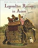 Legendäre Reisen in Asien. Ein Nostalgie-Bildband über Reisen im Orient, als Reisen in Asien noch ganz große Abenteuer waren. Mit historischen Fotos von Indochina, Malaysia, Indien, China und Ceylon