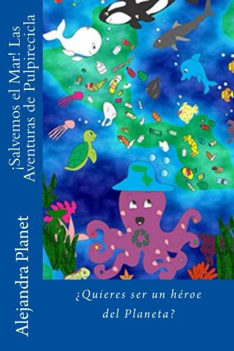 Descargar Libro ¡salvemos El Mar! Las Aventuras De Pulpirecicla Alejandra Planet
