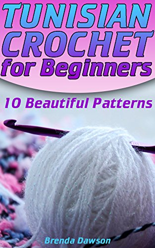 Tunisian Crochet for Beginners: 10 Beautiful Patterns: (Crochet Patterns, Crochet Stitches)