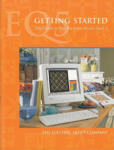 EQ5: Getting Started: Easy Lessons to Help You Learn Electric Quilt 5