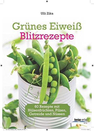 grnes-eiweiss-blitzrezepte-60-rezepte-mit-hlsenfrchten-pilzen-getreide-und-nssen