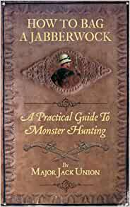 How to Bag a Jabberwock: A Practical Guide to Monster ...