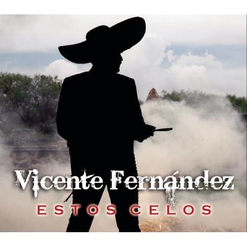Descargar Estos celos de Vicente Fernandez - Musica Gratis