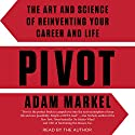 Pivot: The Art and Science of Reinventing Your Career and Life Audiobook by Adam Markel Narrated by Adam Markel