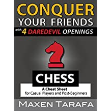 Chess: Conquer your Friends with 4 Daredevil Openings: Chess Openings for Casual Players and Post-Beginners (The Skill Artist's Guide - Chess Strategy, Chess Books Book 2)