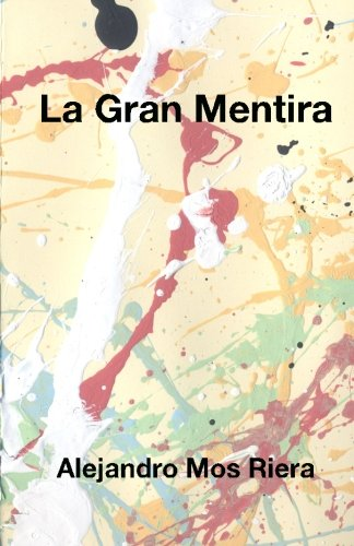 La Gran Mentira (Spanish Edition) [Alejandro Mos Riera] (Tapa Blanda)