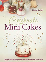 Celebrate with Minicakes: Designs and Techniques for Creating Over 25 Celebration Minicakes