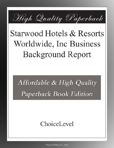 Starwood Hotels   Resorts Worldwide  Inc Business Background Report