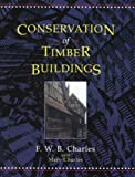 Conservation of Timber Buildings, F.W.B Charles, Mary Charles, 1873394179