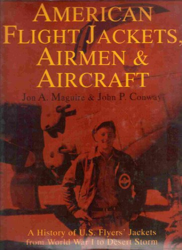 American Flight Jackets, Airmen & Aircraft: A History of U.S. Flyers' Jackets from World War I to Desert Storm (Schiffer Military Aviation History)