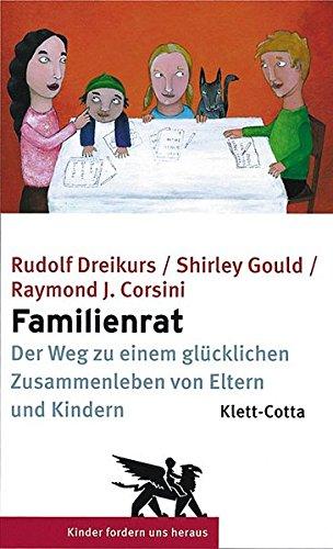Familienrat: Der Weg zu einem glücklichen Zusammenleben von Eltern und Kindern (Kinder fordern uns heraus)
