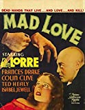 Mad Love POSTER Movie (1935) Style G 11 x 17 Inches - 28cm x 44cm (Peter Lorre)(Colin Clive)(Frances Drake)(Ted Healy)(Edward Brophy)(Sara Haden)(Henry Kolker)
