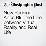 New Running Apps Blur the Line between Virtual Reality and Real Life | Mike Plunkett