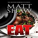 Eat: An Extreme Horror Audiobook by Matt Shaw Narrated by Craig Beck