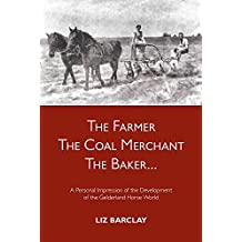The Farmer, the Coal Merchant, the Baker: A personal impression of the development of the Gelderland horse world (English Edition)