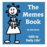 The Memes Book: ASD in Daily Life: by the girl with the curly hair (The Memes Books) (Volume 1)
