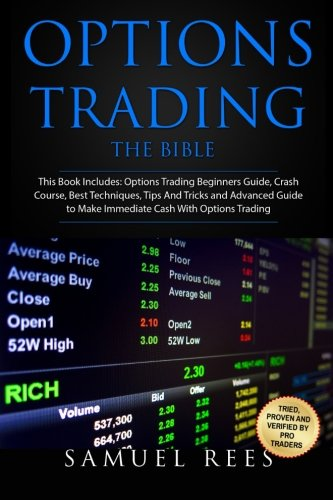 Options Trading: THE BIBLE This Book Includes: The beginners Guide + The Crash Course + The Best Techniques + Tips and Tricks + The Advanced Guide To ... Cash With Options Trading (Volume 14) by CreateSpace Independent Publishing Platform
