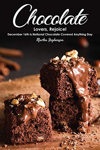 Chocolate Lovers, Rejoice!: December 16th is National Chocolate Covered Anything Day by Martha Stephenson