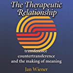 The Therapeutic Relationship: Transference, Countertransference, and the Making of Meaning (Carolyn and Ernest Fay Series in Analytical Psychology) | Ms. Jan Wiener