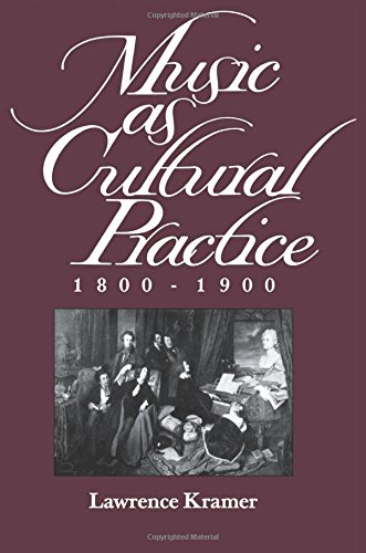 Music as Cultural Practice, 1800-1900 (California Studies in 19th-Century Music)