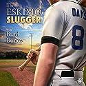 The Eskimo Slugger Audiobook by Brad Boney Narrated by Michael Ferraiuolo