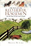 The Sign of the Red Heifer and the Four Horsemen, Melissa W. Lake, 149083219X