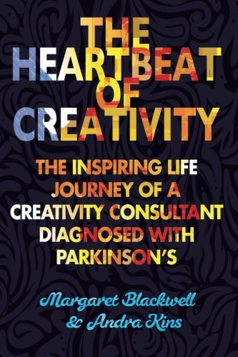 The Heartbeat of Creativity: The inspiring life journey of a creativity consultant diagnosed with Parkinson's