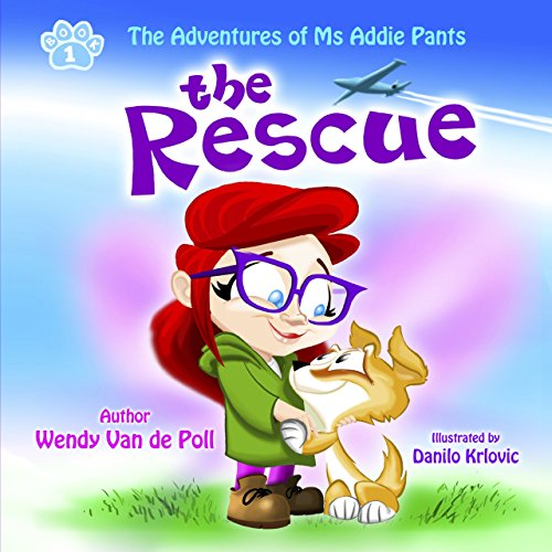 The Rescue: The Adventures of Ms Addie Pants by Wendy Van de Poll