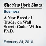 A New Breed of Trader on Wall Street: Coder With a Ph.D.   Landon Thomas Jr.