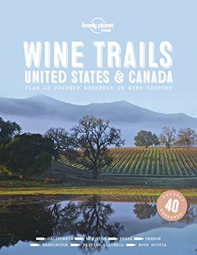 Wine Trails - USA & Canada (Lonely Planet) by Lonely Planet Food