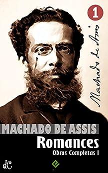 Obras Completas de Machado de Assis I: Romances Completos (Edição Definitiva) por [Machado de Assis]