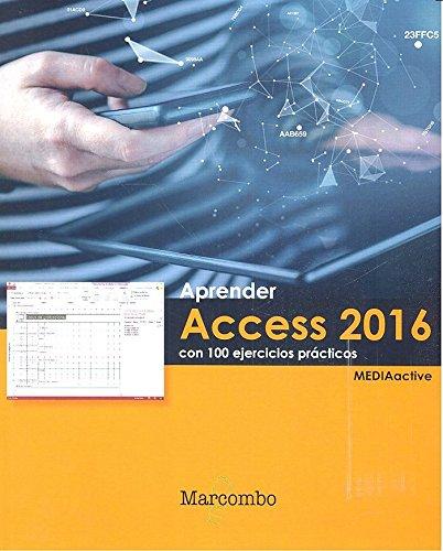 Aprender Access 2016 con 100 ejercicios prácticos (APRENDER...CON 100 EJERCICIOS PRÁCTICOS) Tapa blanda – 16 may 2016 MEDIAactive Marcombo 8426723276