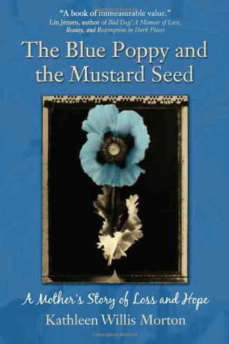 Read Online The Blue Poppy and the Mustard Seed: A Mother's Story of Loss and Hope PDF