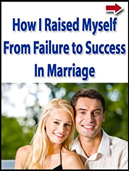 "How I Raised Myself From Failure to Success in Marriage by [Mihic, Teodor ""Theo""]"