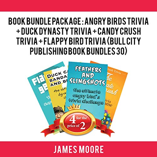 Book Bundle Package: Angry Birds Trivia + Duck Dynasty Trivia + Candy Crush Trivia + Flappy Bird Trivia: Bull City Publishing Book Bundles - City Flappy