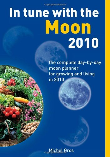 In Tune with the Moon 2010: The Complete Day-by-Day Moon Planner for Growing and Living in 2010 (Living 2010 Calendar)