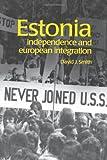 Estonia : Independence and European Integration, Smith, David, 0415267285