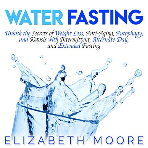 514hpAR3JbL - Water Fasting: Unlock the Secrets of Weight Loss, Anti-Aging, Autophagy, and Ketosis with Intermittent, Alternate-Day, and Extended Fasting