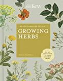 The Kew Gardener s Guide to Growing Herbs: The art and science to grow your own herbs (Kew Experts)