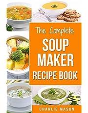 Soup Maker Recipe Book: Easy Made Cookbook Book Cook Books Recipes Cookery Cleanse (Soup Maker Recipe Book Soup Recipe Book Soup Maker Cookbook Soup Maker ... Maker Cook Books Soup Maker Recipes Soup)