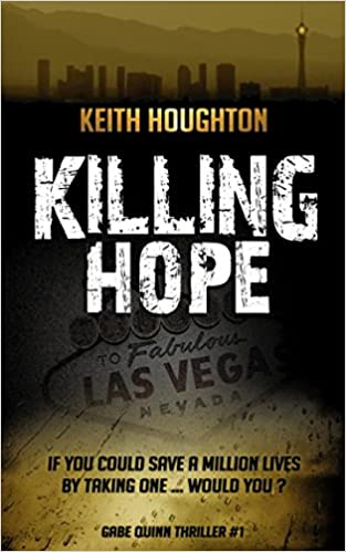 Amazon.com: Killing Hope (Gabe Quinn Thriller #1) (Gabe Quinn Thrillers) (9781490413662): Keith Houghton: Books