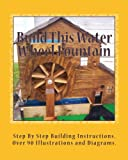 Build This Water Wheel Fountain: Ornamental, Animated Wood Crafts, Fountain