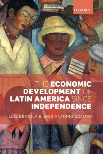 The Economic Development of Latin America since Independence (Initiative for Policy Dialogue) by Luis Bertola (2012-12-29)