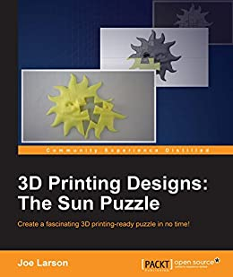 3D Printing Designs: The Sun Puzzle by [Larson, Joe]